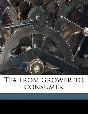 Tea from Grower to Consumer (Paperback): A. Ibbetson