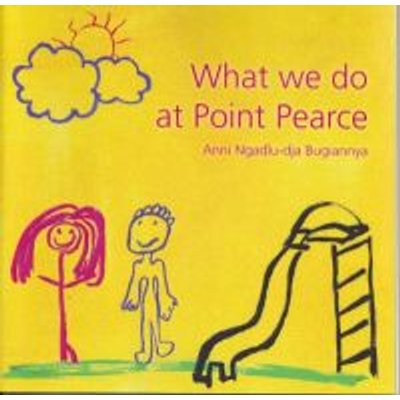 What We Do at Point Pearce (Paperback): Anni Ngadlu-dja Bugiannya