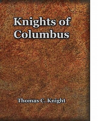 Knights of Columbus (Electronic book text): Thomas C. Knight