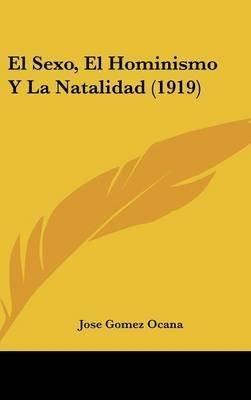 El Sexo, El Hominismo y La Natalidad (1919) (English, Spanish, Hardcover): Jose Gomez Ocana