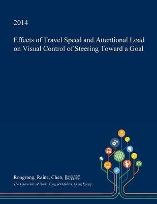 Effects of Travel Speed and Attentional Load on Visual Control of Steering Toward a Goal (Paperback): Rongrong Raine Chen