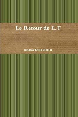 Le Retour De E.T (French, Paperback): Jacinthe Lucie Moreau