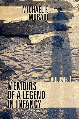 Memoirs of a Legend in Infancy - Volume 1 (Paperback): Michael F. Muradi