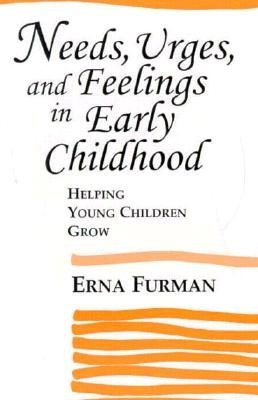 Needs, Urges, and Feelings in Early Childhood - Helping Young Children Grow (Paperback): Erna Furman