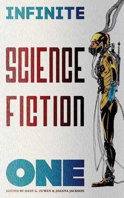 Infinite Science Fiction One (Paperback): Dany G Zuwen, Joanna Jackson