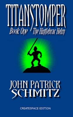 Titanstomper Book One - The Hintlebrac Helm (Paperback): John Patrick Schmitz