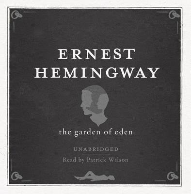 The Garden of Eden UNABRIDGED Audio CD (CD, Unabridged): Ernest Hemingway