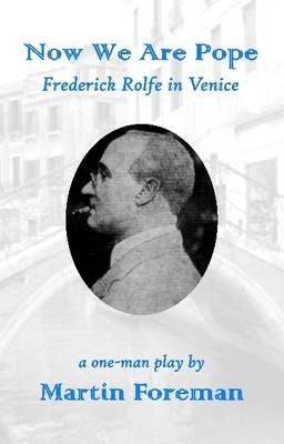 Now We are Pope - Frederick Rolfe in Venice (Paperback): Martin Foreman