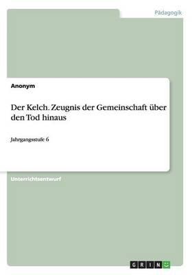 Der Kelch. Zeugnis Der Gemeinschaft Uber Den Tod Hinaus (German, Paperback): Anonym