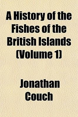 A History of the Fishes of the British Islands (Volume 1) (Paperback): Jonathan Couch