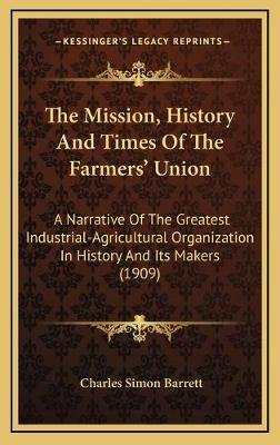 The Mission, History and Times of the Farmers' Union the Mission, History and Times of the Farmers' Union - A...
