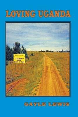 Loving Uganda (Paperback): Gayle Lewis