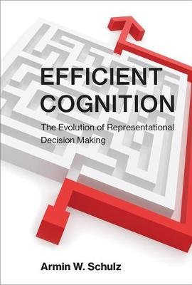 Efficient Cognition - The Evolution of Representational Decision Making (Hardcover): Armin W Schulz