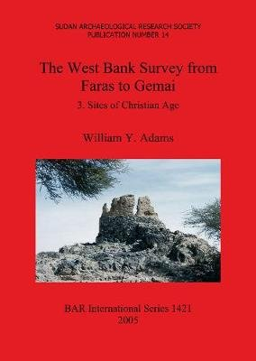 The West Bank Survey from Faras to Gemai 3 - 3. Sites of Christian Age (Paperback): William Y. Adams