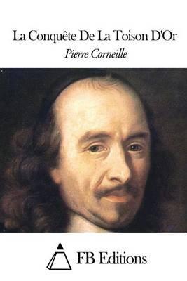 La Conquete de La Toison D'Or (French, Paperback): Pierre Corneille