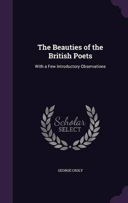 The Beauties of the British Poets - With a Few Introductory Observations (Hardcover): George Croly