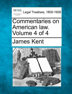 Commentaries on American Law. Volume 4 of 4 (Paperback): James Kent
