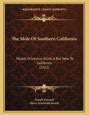 The Mole of Southern California - Myotis Orinomus Elliot, a Bat New to California (1912) (Paperback): Joseph Grinnell, Harry...