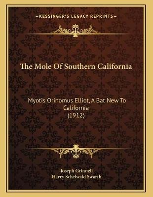 The Mole of Southern California - Myotis Orinomus Elliot, a Bat New to California (1912) (Paperback): Joseph Grinnell, Harry...