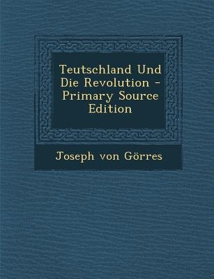 Teutschland Und Die Revolution (English, German, Paperback, Primary Source): Joseph Von Gorres