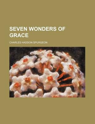 Seven Wonders of Grace (Paperback): Charles Haddon Spurgeon