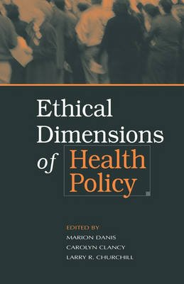 Ethical Dimensions of Health Policy (Hardcover): Marion Danis, Carolyn Clancy, Larry R. Churchill