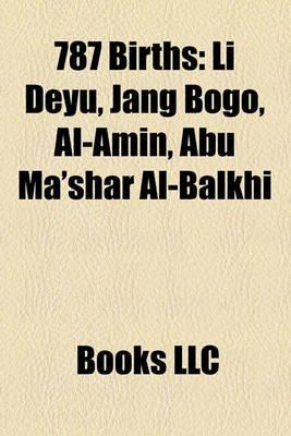 787 Births - Li Deyu, Jang Bogo, Al-Amin, Abu Ma'shar Al-Balkhi (Paperback): Books Llc