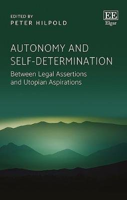Autonomy and Self-determination - Between Legal Assertions and Utopian Aspirations (Hardcover): Peter Hilpold