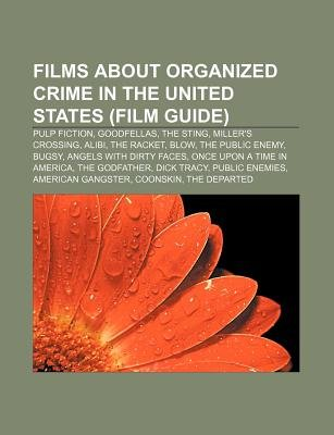 Films about Organized Crime in the United States (Film Guide) - Pulp Fiction, Goodfellas, the Sting, Miller's Crossing,...