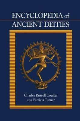 Encyclopedia of Ancient Deities (Hardcover): Charles Russell Coulter, Patricia Turner