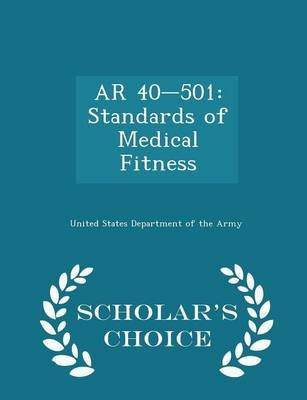 AR 40-501 - Standards of Medical Fitness - Scholar's Choice Edition (Paperback): United States Department of the Army