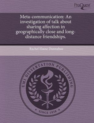 Meta-Communication: An Investigation of Talk about Sharing Affection in Geographically Close and Long-Distance Friendships...
