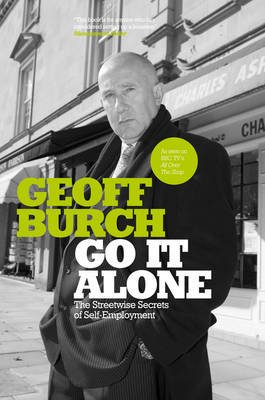 Go It Alone - The Streetwise Secrets of Self Employment (Paperback, Revised): Geoff Burch