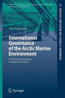 International Governance of the Arctic Marine Environment - With Particular Emphasis on High Seas Fisheries (Paperback, 2014...