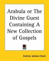 Arabula or the Divine Guest Containing a New Collection of Gospels (Paperback): Andrew Jackson Davis