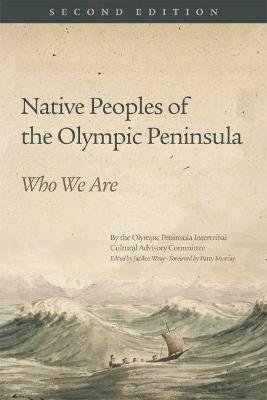 Native Peoples of the Olympic Peninsula - Who We Are, Second Edition (Paperback, 2nd Revised edition): Jacilee Wray