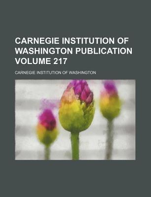 Carnegie Institution of Washington Publication Volume 217 (Paperback): Carnegie Institution of Washington