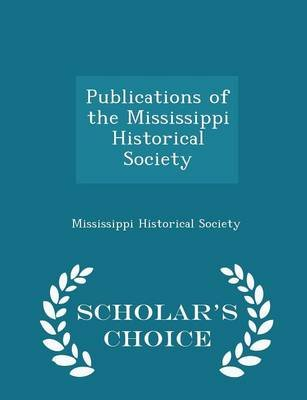 Publications of the Mississippi Historical Society - Scholar's Choice Edition (Paperback): Mississippi Historical Society