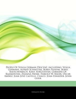 Articles on People of Volga German Descent, Including - Volga Germans, Alfred Schnittke, Boris Pilnyak, Boris Rauschenbach,...