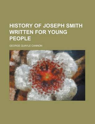 History of Joseph Smith Written for Young People (Paperback): George Quayle Cannon