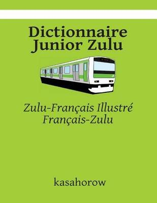 Dictionnaire Junior Zulu - Zulu-Francais Illustre, Francais-Zulu (French, Paperback): kasahorow