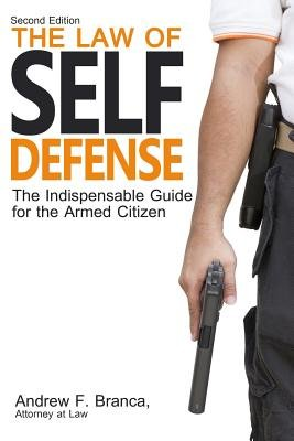 The Law of Self Defense (Paperback, 2nd): Andrew F Branca