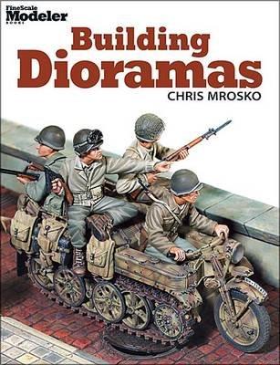 Building Dioramas (Paperback): Chris Mrosko