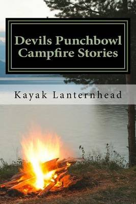 Devils Punchbowl Campfire Stories - Horrifying Fables for Your Next Camping Trip (Paperback): Kayak Lanternhead