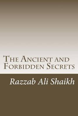 The Ancient and Forbidden Secrets (Paperback): Razzab Ali Shaikh