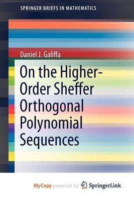 On the Higher-Order Sheffer Orthogonal Polynomial Sequences (Paperback):