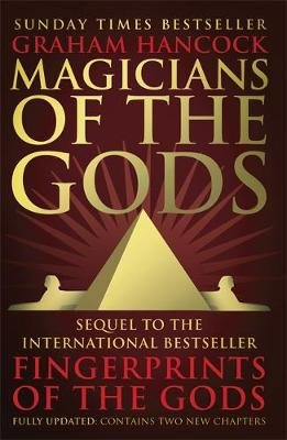 Magicians of the Gods - The Forgotten Wisdom of Earth's Lost Civilisation (Paperback): Graham Hancock