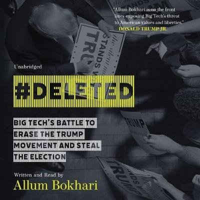 #deleted - Big Tech's Battle to Erase the Trump Movement and Steal the Election (Standard format, CD): Allum Bokhari