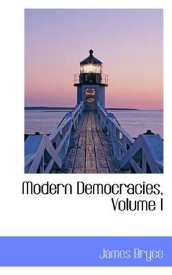Modern Democracies, Volume I (Paperback): James Bryce