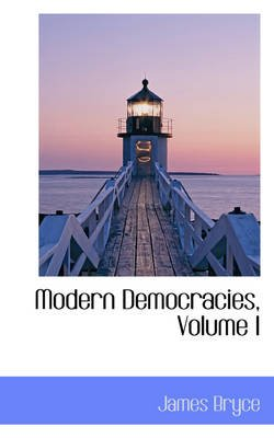 Modern Democracies, Volume I (Paperback): James Bryce